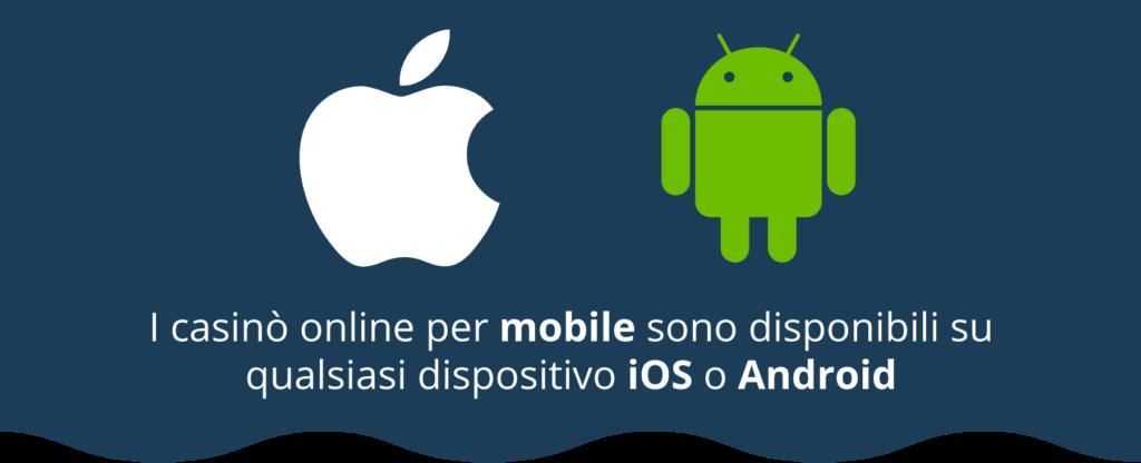 I casinò online per mobile sono disponibili per dispositivi iOS e Android